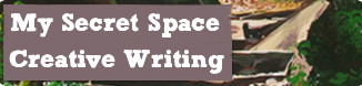My Secret Space - Creative Writing